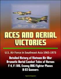 Aces and Aerial Victories: U.S. Air Force in Southeast Asia 1965-1973 - Detailed History of Vietnam Air War, Dramatic Aerial Combat Tales of Heroes, F-4, F-105, Enemy MIG Fighter Planes, B-52 Gunners