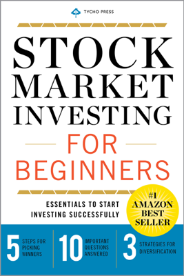 Stock Market Investing for Beginners: Essentials to Start Investing Successfully - Tycho Press book