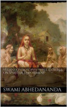Vedânta Philosophy: Three Lectures on Spiritual Unfoldment. Vol I