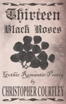 Thirteen Black Roses Gothic Romantic Poetry