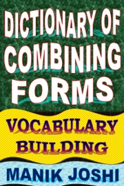 DICTIONARY OF COMBINING FORMS: VOCABULARY BUILDING