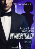 Arrogant und frech, doch unwiderstehlich - Band 4