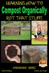 Rot That Stuff Learning How To Compost Organically