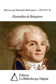 DISCOURS PAR MAXIMILIEN ROBESPIERRE - 1789-1794 - II