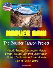 Hoover Dam: The Boulder Canyon Project - Historic Setting, Construction History, Design, Boulder City, Post Construction History, Settlement of Project Lands, Uses of Project Water