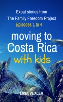 Moving to Costa Rica with Kids: Expat Stories from The Family Freedom Project - Episodes 1 to 4