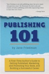 Publishing 101 A First-Time Authors Guide To Getting Published Marketing And Promoting Your Book And Building A Successful Career