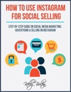 How To Use Instagram For Social Selling Step-By-Step Guide On Social Media Marketing Advertising And Selling On Instagram