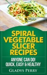 Spiral Vegetable Slicer Recipes Anyone Can Do Quick Easy  Healthy For BrieftonsPaderno  Veggetti Spiral Vegetable Cutters And More