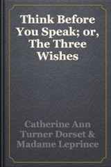 Think Before You Speak; or, The Three Wishes
