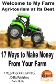 Welcome to My Farm: Agri-tourism at its Best - 17 Ways to Make Money From Your Farm