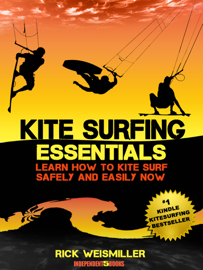 Kitesurfing Essentials: Learn How to Kite Surf Safely and Easily NOW! book