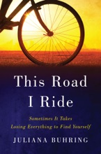 This Road I Ride: Sometimes It Takes Losing Everything To Find Yourself