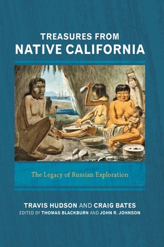 Travis Hudson, Craig D Bates, Thomas Blackburn & John R Johnson - Treasures from Native California