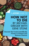 A Joosr Guide To How Not To Die By Michael Greger With Gene Stone
