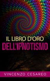 IL LIBRO DORO DELLIPNOTISMO - SUL MAGNETISMO PERSONALE, IPNOTISMO, MESMERISMO, TERAPEUTICA SUGGESTIVA E  FASCINAZIONE