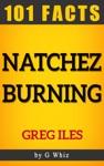 Natchez Burning  101 Amazing Facts