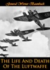 The Life And Death Of The Luftwaffe