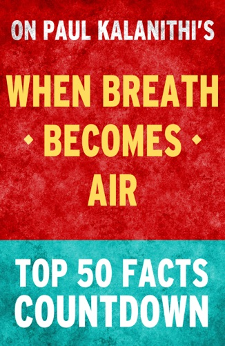 Top 50 Facts - When Breath Becomes Air by Paul Kalanithi: Top 50 Facts Countdown