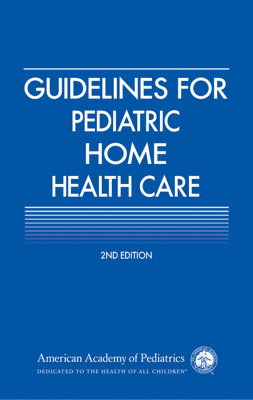 Guidelines for Pediatric Home Health Care - AAP Section on Home Health Care, Russell C. Libby & Sonia O. Imaizumi book