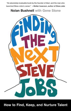 Finding the Next Steve Jobs - Nolan Bushnell & Gene Stone