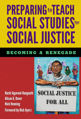Preparing to Teach Social Studies for Social Justice (Becoming a Renegade) - Ruchi Agarwal-Rangnath book