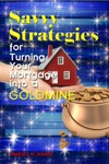 Savvy Strategies For Turning Your Mortgage Into A Goldmine