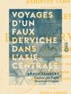 Voyages Dun Faux Derviche Dans LAsie Centrale