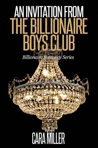 Cara Miller - An Invitation from the Billionaire Boys Club