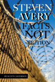 Steven Avery: Facts Not Fiction