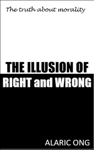 The Illusion Of Right And Wrong: The Truth About Morality
