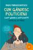 Cum gândesc politicienii (Cum? Gândesc politicienii?) - Radu Paraschivescu