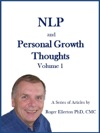 NLP And Personal Growth Thoughts A Series Of Articles By Roger Ellerton PhD CMC Volume 1