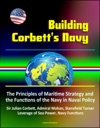 Building Corbetts Navy The Principles Of Maritime Strategy And The Functions Of The Navy In Naval Policy Sir Julian Corbett Admiral Mahan Stansfield Turner Leverage Of Sea Power Navy Functions
