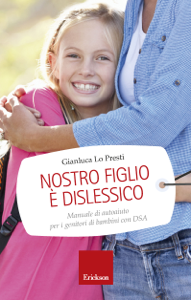 Nostro figlio è dislessico. Manuale di autoaiuto per i genitori di bambini con DSA Libro Cover
