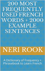 200 Most Frequently Used French Words + 2000 Example Sentences: A Dictionary of Frequency + Phrasebook to Learn French book