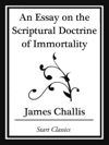 An Essay On The Scriptural Doctrine Of Immortality Start Classics
