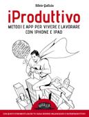 iProduttivo  Metodi e app per vivere e lavorare con iPhone e iPad