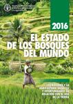 El estado de los bosques del mundo 2016: Los bosques y la agricultura: desafíos y oportunidades en relación con el uso de la tierra