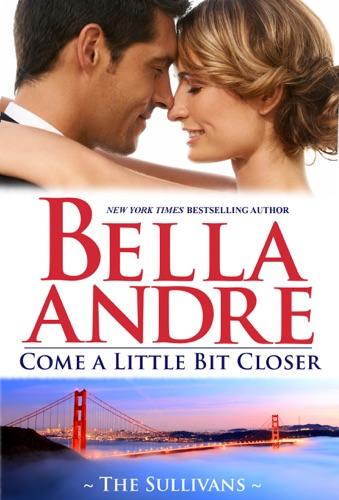 Bella Andre - Come a Little Bit Closer