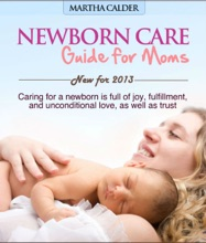 Newborn Care Guide For Moms New For 2013 Caring For A Newborn Is Full Of Joy, Fulfillment, And Unconditional Love, As Well As Trust