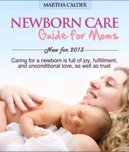 Newborn Care Guide for Moms New For 2013 Caring For A Newborn Is Full Of Joy, Fulfillment, And Unconditional Love, As Well As Trust Book Cover