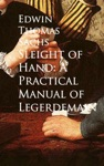 Sleight Of Hand A Practical Manual Of Legerdemain
