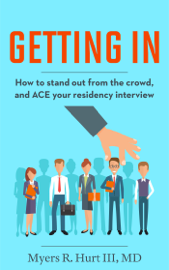 Getting In: How to stand out from the crowd and ACE your residency interview book