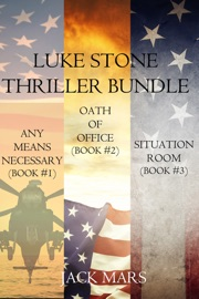 Luke Stone Thriller Bundle: Any Means Necessary (#1), Oath of Office (#2) and Situation PDF Download