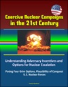 Coercive Nuclear Campaigns In The 21st Century Understanding Adversary Incentives And Options For Nuclear Escalation - Posing Four Grim Options Plausibility Of Conquest US Nuclear Forces