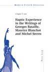 Haptic Experience In The Writings Of Georges Bataille Maurice Blanchot And Michel Serres