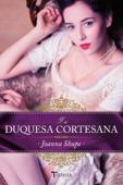 Download and Read Online La duquesa cortesana