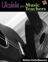 Ukulele for Music Teachers