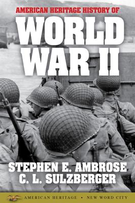 American Heritage History of World War II - Stephen E. Ambrose & C.L. Sulzberger book
